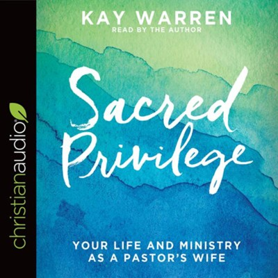 Sacred Privilege: The Life and Ministry of a Pastor's Wife - unabridged audio book on CD  -     By: Kay Warren