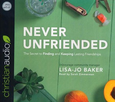 Never Unfriended: The Secret to Finding & Keeping Lasting Friendships - unabridged audio book on CD  -     By: Lisa Jo Baker