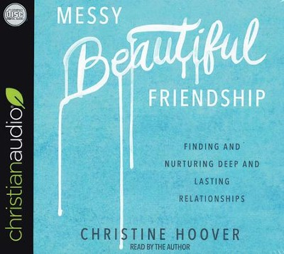 Messy Beautiful Friendship: Finding and Nurturing Deep and Lasting Relationships - unabridged audio book on CD  -     By: Christine Hoover
