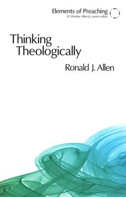 Thinking Theologically: The Preacher as Theologian  -     By: Ronald J. Allen