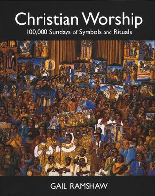 Christian Worship: 100,000 Sundays of Symbols and Rituals  -     By: Gail Ramshaw