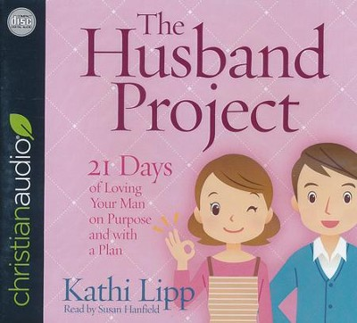 The Husband Project: 21 Days of Loving Your Man-on Purpose and with a Plan - unabridged audio book on CD  -     Narrated By: Susan Hanfield     By: Kathi Lipp