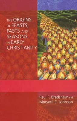 Origins of Feasts, Fasts, and Seasons in Early Christianity  -     By: Paul Bradshaw