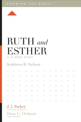 Ruth and Esther: A 12-Week Study - eBook  -     Edited By: J.I. Packer, Lane T. Dennis     By: Kathleen B. Nielson