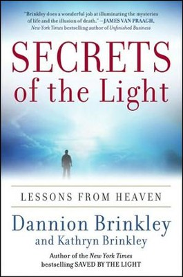 Secrets of The Light: Lessons From Heaven  -     By: Dannion Brinkley