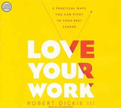 Love Your Work: 4 Ways You Can Pivot to Your Ideal Career - unabridged audio book on CD  -     By: Robert Dickie