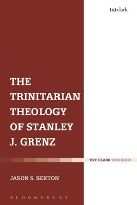 The Trinitarian Theology of Stanley J. Grenz  -     By: Jason S. Sexton