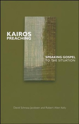 Kairos Preaching: Speaking Gospel to the Situation  -     By: David Jacobsen, Robert Kelly