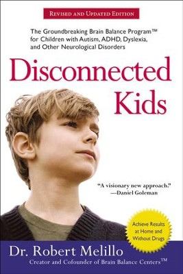 Disconnected Kids: The Groundbreaking Brain Balance Program for Children with Autism, ADHD, Dyslexia, and Other Neurological Disorders - eBook  -     By: Dr. Robert Melillo