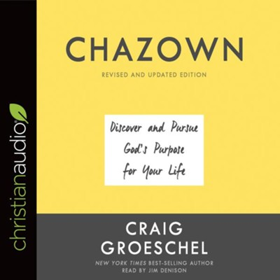 Chazown: Discover and Pursue God's Purpose for Your Life, revised and updated - unabridged audio book on CD  -     By: Craig Groeschel
