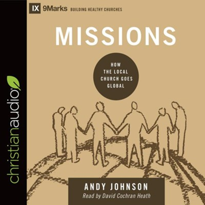 Missions: How the Local Church Goes Global - unabridged audio book on CD  -     Narrated By: David Cochran Heath     By: Andy Johnson