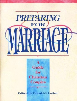Preparing For Marriage           -     Edited By: Donald Luther