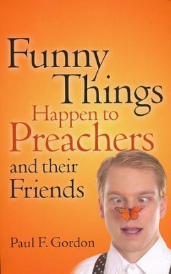 Funny Things Happen to Preachers and Their Friends   -     By: Paul F. Gordon