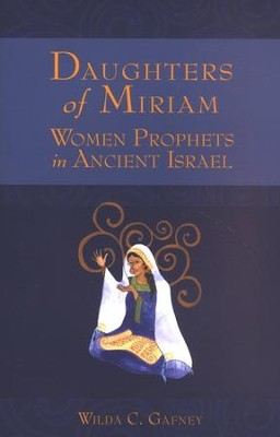 Daughters of Miriam: Women Prophets in Ancient Israel  -     By: Wilda C. Gafney