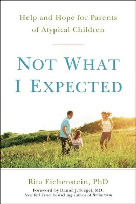 Not What I Expected: Parenting a Special-Needs Child-From Diagnosis to Acceptance and Beyond - eBook  -     By: Rita Eichenstein