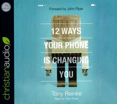 12 Ways Your Phone Is Changing You - unabridged audio book on CD  -     By: Tony Reinke