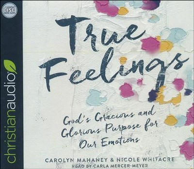 True Feelings: God's Gracious and Glorious Purpose for Our Emotions - unabridged audio book on CD  -     By: Carolyn Mahaney, Nicole Whitacre