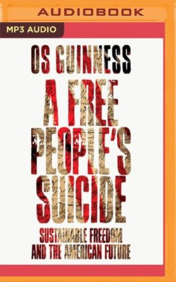 A Free People's Suicide: Sustainable Freedom and the American Future - unabridged audio book on CD  -     Narrated By: William Neenan     By: Os Guinness