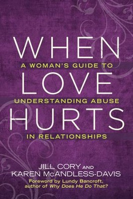 When Love Hurts: A Woman's Guide to Understanding Abuse in Relationships - eBook  -     By: Jill Cory, Karen McAndless-Davis, Lundy Bancroft