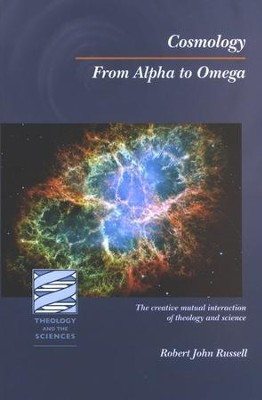 Cosmology: From Alpha to Omega - The Creative Interaction of Theology and Science  -     By: Robert John Russell