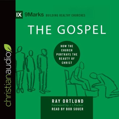 The Gospel: How the Church Portrays the Beauty of Christ - unabridged audio book on CD  -     Narrated By: Bob Souer     By: Ray Ortlund