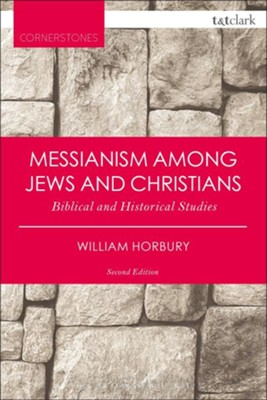 Messianism Among Jews and Christians: Biblical and Historical Studies (Revised)  -     By: William Horbury