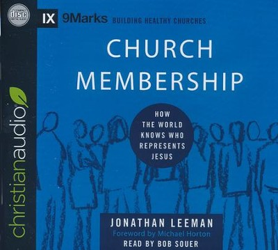 Church Membership: How the World Knows Who Represents Jesus - unabridged audio book on CD  -     Narrated By: Bob Souer     By: Jonathan Leeman