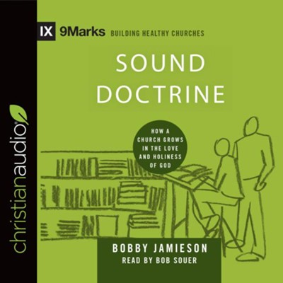 Sound Doctrine: How a Church Grows in the Love and Holiness of God - unabridged audio book on CD  -     Narrated By: Bob Souer     By: Bobby Jamieson