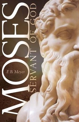 Moses, Servant Of God - eBook  -     By: F.B. Meyer