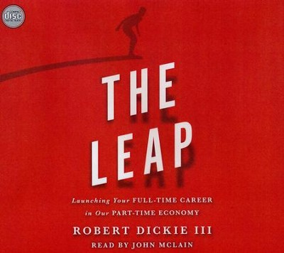 The Leap: Launching Your Full-Time Career in Our Part-Time Economy - unabridged audio book on CD  -     Narrated By: Robert McLain     By: Robert Dickie