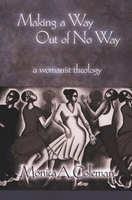 Making a Way Out of No Way: A Womanist Theology  -     By: Monica A. Coleman