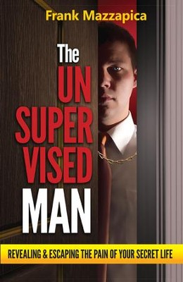 Unsupervised Man, The: Revealing & Escaping The Pain Of Your Secret Life - eBook  -     By: Frank Mazzapica