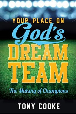 Your Place on God's Dream Team: The Making of Champions - eBook  -     By: Tony Cooke