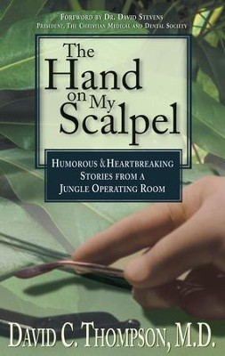 The Hand on My Scalpel: Humorous & Heartbreaking Stories from a Jungle Operating Room - eBook  -     By: David C. Thompson