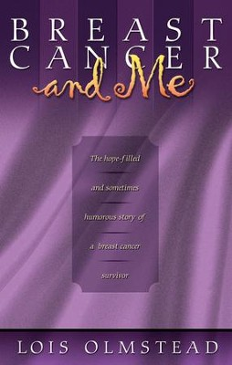 Breast Cancer and Me: The Hope-filled and Sometimes Humerous Story of a Breast Cancer Survivor / New edition - eBook  -     By: Lois Olmstead