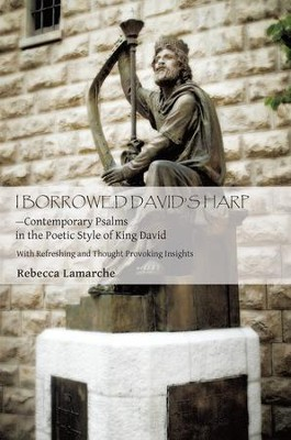 I BORROWED DAVIDS HARPContemporary Psalms in the Poetic Style of King David: With Refreshing Devotions and Beautiful Photography - eBook  -     By: Rebecca Lamarche
