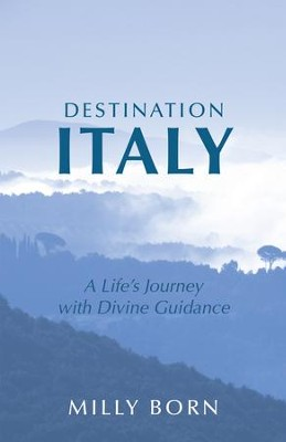 Destination Italy: A Life's Journey with Divine Guidance - eBook  -     By: Milly Born