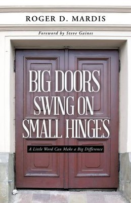 Big Doors Swing on Small Hinges: A Little Word Can Make a Big Difference - eBook  -     By: Roger Mardis