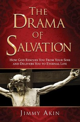The Drama of Salvation: How God Rescues You from Your Sins and Delivers You to Eternal Life  -     By: Jimmy Akin