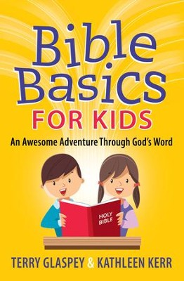Bible Basics for Kids: An Awesome Adventure Through God's Word - eBook  -     By: Terry Glaspey, Kathleen Kerr