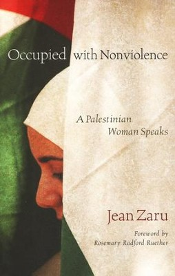 Occupied with Nonviolence: A Palestinian Woman Speaks  -     Edited By: Diana L.. Eck, Marla Schrader     By: Jean Zaru