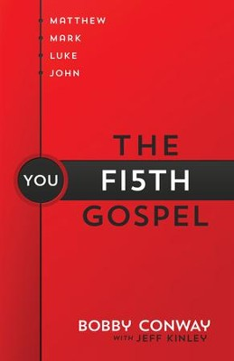 Fifth Gospel, The: Matthew, Mark, Luke, John You - eBook  -     By: Bobby Conway, Jeff Kinley