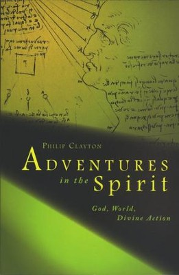 Adventures in the Spirit: New Forays in Philosophical Theology  -     By: Philip Clayton