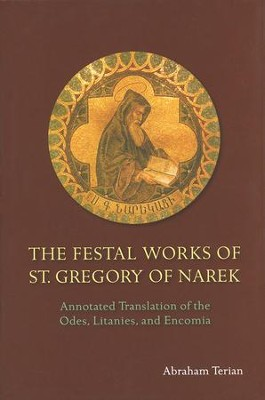 The Festal Works of St. Gregory of Narek: Annotated Translation of the Odes, Litanies, and Encomia  -     By: Abraham Terian