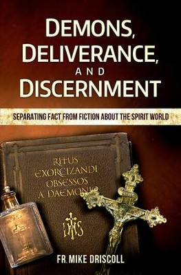 Demons, Deliverance, Discernment: Separating Fact from Fiction about the Spirit World  -     By: Mike Driscoll
