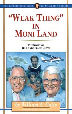 Weak Thing in Moni Land: The Story of Bill and Gracie Cutts - eBook  -     By: William A. Cutts