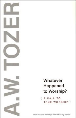Whatever Happened to Worship: A Call to True Worship  -     By: A.W. Tozer
