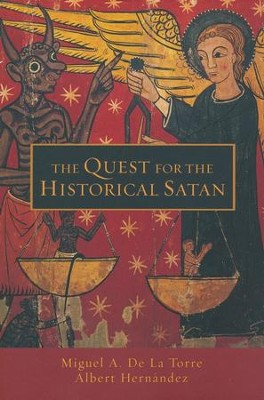 The Quest for the Historical Satan  -     By: Miguel De La Torre, Albert Hernandez