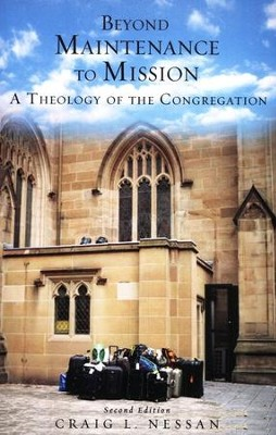 Beyond Maintenance to Mission: A Theology of the Congregation  -     By: Craig Nessan