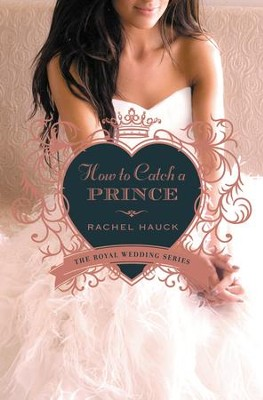 How to Catch a Prince, Royal Wedding Series #3 -eBook   -     By: Rachel Hauck